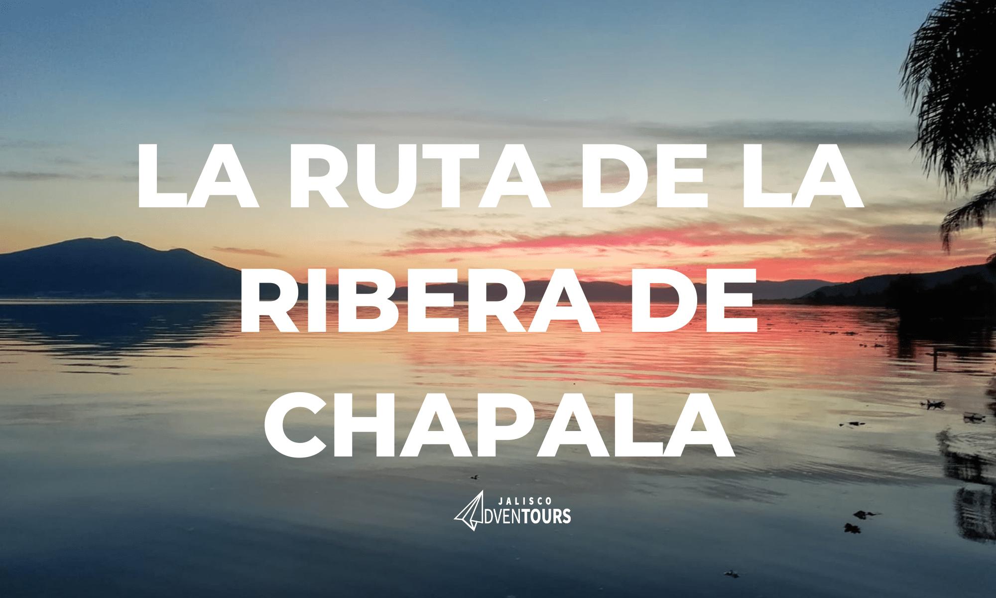 La ruta de la ribera de Chapala
