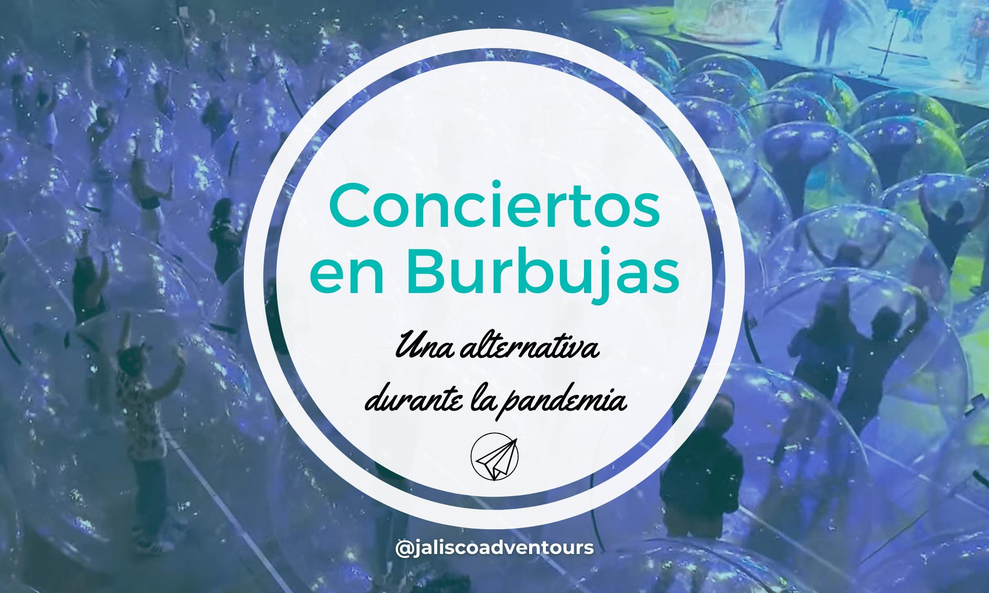 conciertos en burbujas