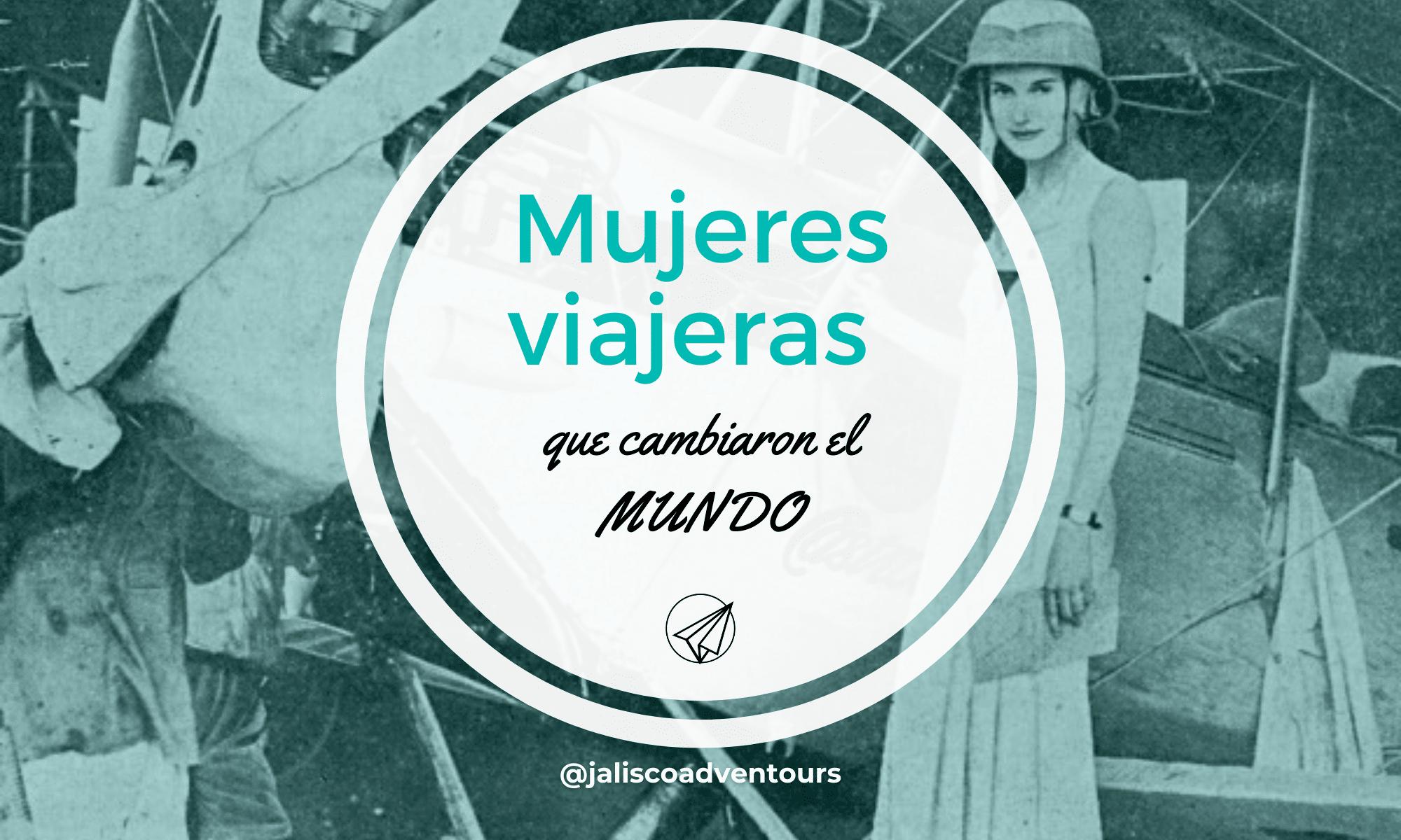 Mujeres Viajeras que Cambiaron el Mundo, Dia de la mujer, 8 de Marzo, Enpoderamiento de mujeres, mujeres exitosas, mujeres que marcaron historia.
